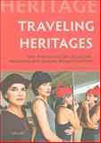 Traveling Heritages : New Perspectives on Collecting, Preserving and Sharing Women's History, Ypeij, Annelou, 9052602999