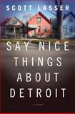 Say Nice Things about Detroit, Scott Lasser, 0393082997