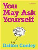 You May Ask Yourself : An Introduction to Thinking Like a Sociologist, Conley, Dalton, 039391299X