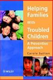 Helping Families with Troubled Children : A Preventive Approach, Sutton, Carole, 0471982997