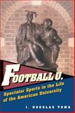Football U. : Spectator Sports in the Life of the American University, Toma, J. Douglas, 0472112996