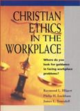 Christian Ethics in the Workplace, Raymond L. Hilgert and James L. Truesdell, 0570052998
