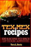 Tex-Mex Recipes - 100 Recipes to Spice up Your Appetite, Tera Davis, 1480172995