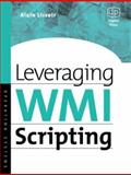Leveraging WMI Scripting : Using Windows Management Instrumentation to Solve Windows Management Problems, Lissoir, Alain, 1555582990