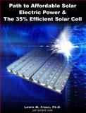 Path to Affordable Solar Electric Power : The 35% Efficient Solar Cell, Fraas, Lewis M., 0974853003
