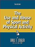 The Use and Abuse of Sport and Physical Activity, Earle F. Zeigler, 1426973004