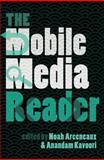 The Mobile Media Reader, Anandam P. Kavoori and Noah Arceneaux, 1433113007