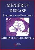 Meniere's Disease : Evidence and Outcomes, Ruckenstein, Michael, 1597563005