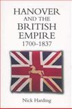Hanover and the British Empire, 1700-1837, Harding, Nick, 184383300X