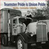 Teamster Pride Is Union Pride : Identity, Community, Solidarity, Connors, Thomas, 1935833006