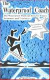 The Waterproof Coach : The Waterproof Workout Book for Fitness Swimmers and Triathletes, Denes, Thomas A., 0965623009