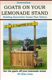 Goats on Your Lemonade Stand : Building Innovative Teams That Deliver, Duke, Mike, 098368300X
