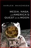 Media, NASA, and America's Quest for the Moon, Makemson, Harlen, 1433103001
