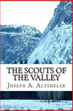 The Scouts of the Valley, Joseph A. Altsheler, 1484143000
