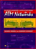 Client/Server Applications on ATM Networks : Making Use of Broadband to Support Client/Server Applications, Minoli, Daniel and Schmidt, Andrew, 0137353006