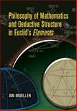 Philosophy of Mathematics and Deductive Structure in Euclid's Elements, Mueller, Ian, 0486453006