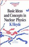 Basic Ideas and Concepts in Nuclear Physics, Kris L. G. Heyde, 075030300X