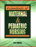Essentials of Maternal and Pediatric Nursing, White, Lois, 076686300X