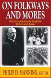 On Folkways and Mores : William Graham Sumner Then and Now, , 1412853001