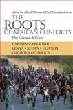 The Roots of African Conflicts : The Causes and Costs, Paul Tiyambe Zeleza, 1847013007