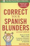Correct Your Spanish Blunders : How to Avoid 99% of the Common Mistakes Made by Learners of Spanish, Yates, Jean, 0071773002