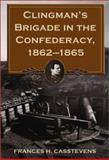 Clingman's Brigade in the Confederacy, 1862-1865, Casstevens, Frances H., 078641300X