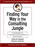 Finding Your Way in the Consulting Jungle : A Guidebook for Organization Development Practitioners, Freedman, Arthur M. and Zackrison, Richard E., 0787953008