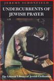 Undercurrents of Jewish Prayer, Schonfield, Jeremy, 1904113001