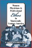 Women Physicians and Professional Ethos in Nineteenth-Century America, Skinner, Carolyn, 0809333007