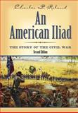 An American Iliad : The Story of the Civil War, Roland, Charles P., 0813123003