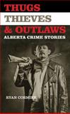 Thugs, Thieves, and Outlaws, Ryan Cormier, 0889773009