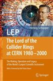 LEP : The Lord of the Collider Rings at Cern 1980-2000 - The Making, Operation and Legacy of the World's Largest Scientific Instrument, Schopper, Herwig F., 3540893008