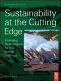 Sustainability at the Cutting Edge : Emerging Technologies for Low Energy Buildings, Smith, Peter, 0750683007