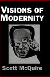 Visions of Modernity : Representation, Memory, Time and Space in the Age of the Camera, McQuire, Scott, 0761953000