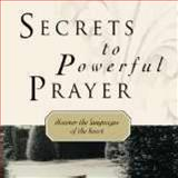 Secrets to Powerful Prayer : Discovering the Languages of the Heart, Hammond, Lynne and Cameneti, Patsy, 157399300X