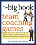 The Big Book of Team Coaching Games: Quick, Effective Activities to Energize, Motivate, and Guide Your Team to Success, Scannell, Mary and Mulvihill, Mike, 0071813004