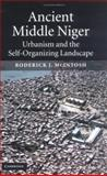 Ancient Middle Niger : Urbanism and the Self-Organizing Landscape, McIntosh, Roderick J., 052181300X