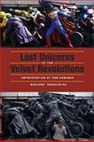 Lost Unicorns of the Velvet Revolutions, Miglena Nikolchina, 0823243001