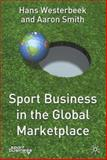 Sport Business in the Global Marketplace, Westerbeek, Hans and Smith, Aaron, 140390300X