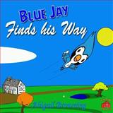 Blue Jay Finds His Way, Abigail Browning, 1492323004