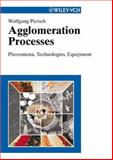 Agglomeration : Processes and Industrial Applications, Pietsch, W, 3527313001