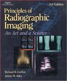 Principles of Radiographic Imaging : An Art and a Science, Carlton, Richard R. and Adler, Arlene McKenna, 0766813002
