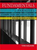Fundamentals of Parallel Computer Architecture : Multichip and Multicore Systems, Solihin, Yan, 098416300X