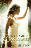 My Name Is Rapunzel, K.C. Hilton, 1492863009