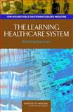 The Learning Healthcare System : Workshop Summary (IOM Roundtable on Evidence-Based Medicine), Roundtable on Evidence-Based Medicine, Roundtable on Value & Science-Driven Health Care, Institute of Medicine, 0309103002