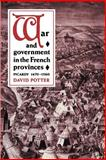 War and Government in the French Provinces, Potter, David, 0521893003