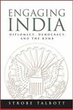 Engaging India : Diplomacy, Democracy, and the Bomb, Talbott, Strobe, 0815783000