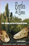 Beetles and Bones : Care, Feeding, and Use of Dermestid Beetles, Graves, Rob, 0977463001