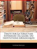 Traité Sur la Structure Extérieure du Globe, Ou Institutions Géologiques, Scipione Breislak, 1143823001