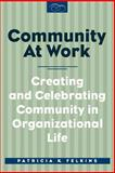 Community at Work : Creating and Celebrating Community in Organizational Life, Felkins, Patricia K., 1572733004